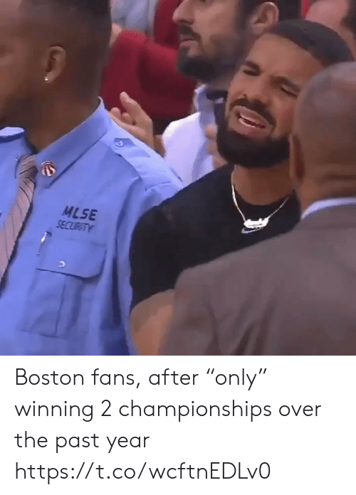 "Sports, Boston, and Security: MLSE  SECURITY Boston fans, after ""only"" winning 2 championships over the past year https://t.co/wcftnEDLv0"