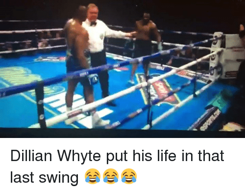 whyte: mm Dillian Whyte put his life in that last swing 😂😂😂