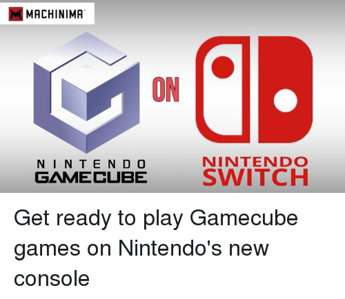 Consolation: MMACHINIMA  ON  NINTENDO  N I N T E N D O  GAMECUBE  SWITCH Get ready to play Gamecube games on Nintendo's new console