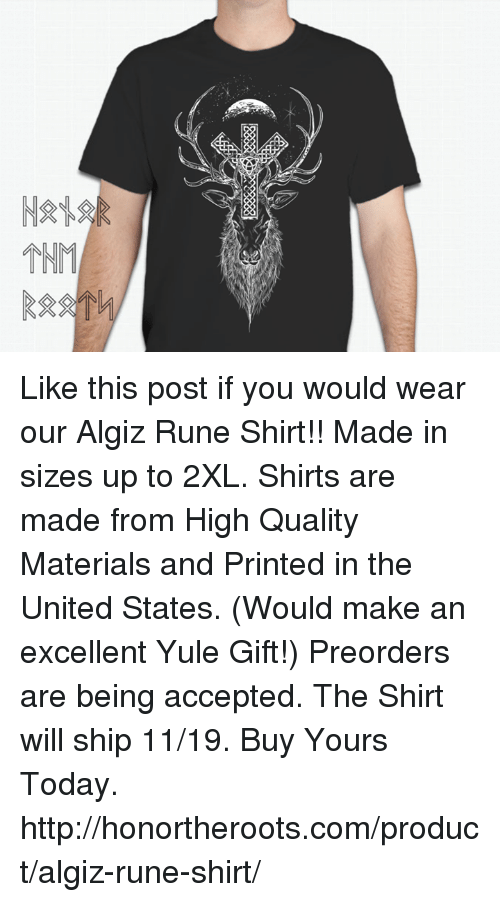 Runing: MNM Like this post if you would wear our Algiz Rune Shirt!! Made in sizes up to 2XL. Shirts are made from High Quality Materials and Printed in the United States. (Would make an excellent Yule Gift!)  Preorders are being accepted. The Shirt will ship 11/19. Buy Yours Today.  http://honortheroots.com/product/algiz-rune-shirt/