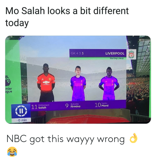 mane: Mo Salah looks a bit different  today  GK 4 33  LIVERPOOL  Starting Lineup  ier  gue  Sadio  10 Mané  Roberto  Mohamed  Salah  0 min NBC got this wayyy wrong 👌😂