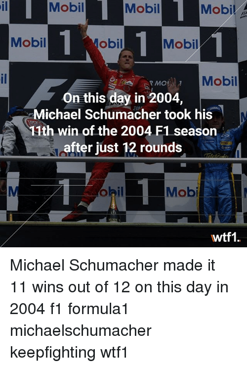 Mobil: Mobil Mobi Mobil  Mobil .  il  Mobil  obil  Mobil  Mobil  MOR  On this day in 2004,  Michael Schumacher took his  11th win of the 2004 F1 seasorn  after just 12 rounds  Mob  wtf1 Michael Schumacher made it 11 wins out of 12 on this day in 2004 f1 formula1 michaelschumacher keepfighting wtf1