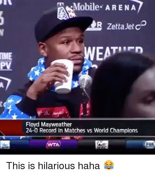 Floyd Mayweather, Mayweather, and Memes: Mobile ARENA  R Zetta Jet c  IME  PV  th  Floyd Mayweather  24-0 Record In Matches vs World Champions  FOx This is hilarious haha 😂