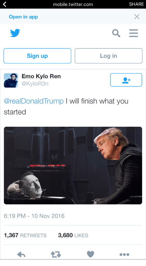 Kylor3N: mobile.twitter.com  SHARE  Open in app  Sign up  Log in  Emo Kylo Ren  @KyloR3n  @realDonaldTrump I will finish what you  started  6:19 PM-10 Nov 2016  1,367 RETWEETS3,680 LIKES