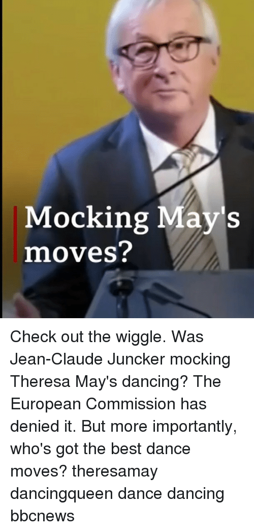 More Importantly: Mocking May's  moves? Check out the wiggle. Was Jean-Claude Juncker mocking Theresa May's dancing? The European Commission has denied it. But more importantly, who's got the best dance moves? theresamay dancingqueen dance dancing bbcnews