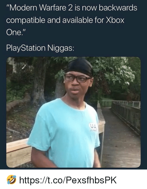 "xbox one: ""Modern Warfare 2 is now backwards  compatible and available for Xbox  One.'  PlayStation Niggas: 🤣 https://t.co/PexsfhbsPK"