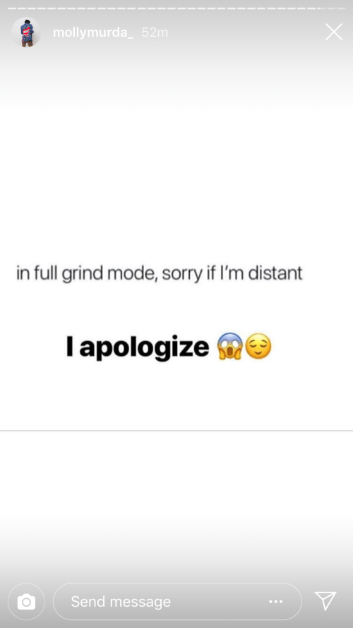 i apologize: mollymurda 52m  in full grind mode, sorry if I'm distant  I apologize s  Send message