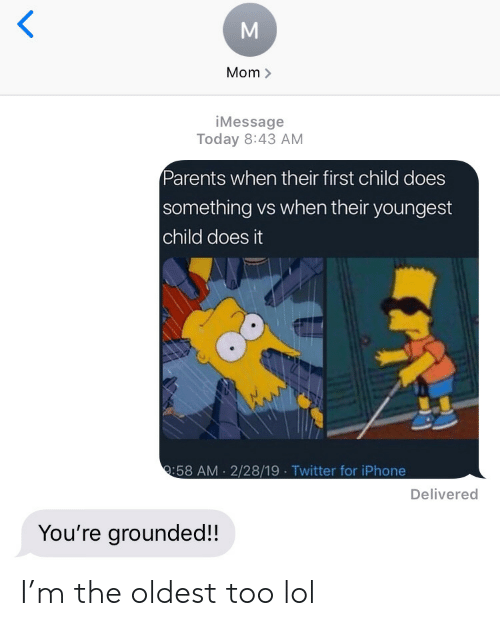 Iphone, Lol, and Parents: Mom >  iMessage  Today 8:43 AM  Parents when their first child does  something vs when their youngest  child does it  :58 AM 2/28/19 Twitter for iPhone  Delivered  You're grounded!! I'm the oldest too lol