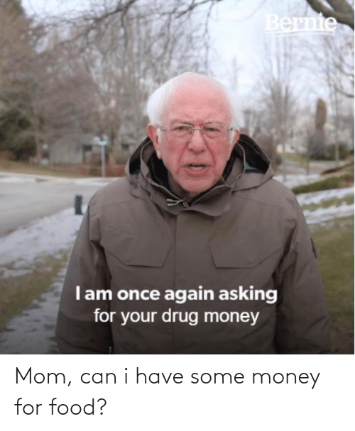 Can I Have: Mom, can i have some money for food?