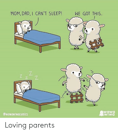 Loving: MOM, DAD, I CAN'T SLEEP!  WE GOT THIS.  wawa  WIwa  @wawawiwacomics Loving parents