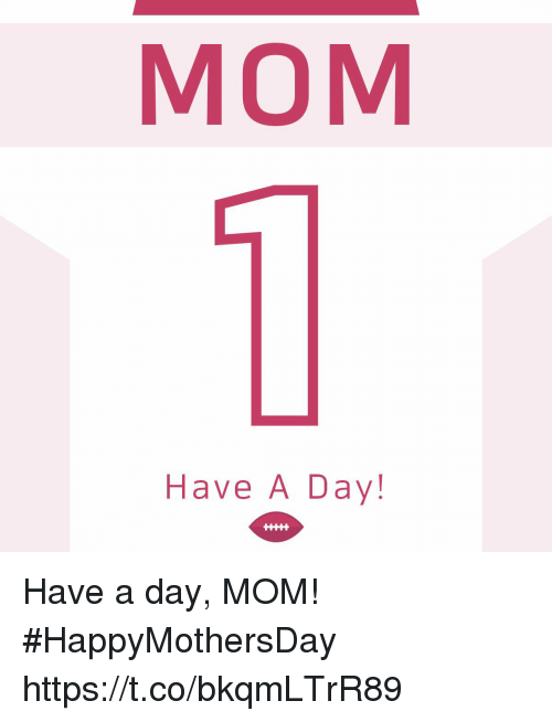 Memes, Mom, and 🤖: MOM  Have A Day! Have a day, MOM! #HappyMothersDay https://t.co/bkqmLTrR89