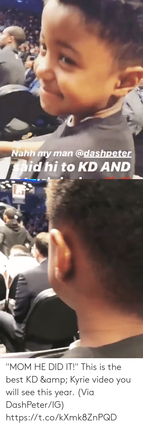 "did: ""MOM HE DID IT!""  This is the best KD & Kyrie video you will see this year.  (Via DashPeter/IG) https://t.co/kXmk8ZnPQD"