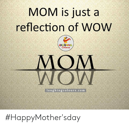 Wow, Indianpeoplefacebook, and Mom: MOM is just a  reflection of WOW  laughingcolours.com #HappyMother'sday
