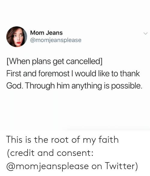 Cancelled: Mom Jeans  @momjeansplease  [When plans get cancelled]  First and foremost I would like to thank  God. Through him anything is possible. This is the root of my faith (credit and consent: @momjeansplease on Twitter)