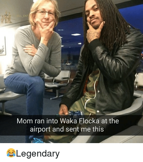 Waka: Mom ran into Waka Flocka at the  airport and sent me this 😂Legendary