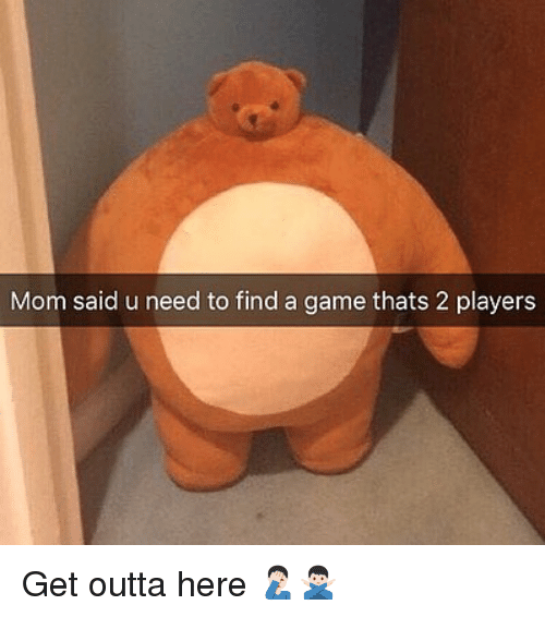 Memes, Game, and Outta: Mom said u need to find a game thats 2 players Get outta here 🤦🏻‍♂️🙅🏻‍♂️