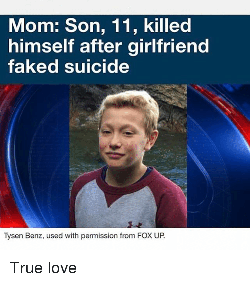 Mom Son: Mom: Son, 11, killed  himself after girlfriend  faked suicide  Tysen Benz, used with permission from Fox UP True love