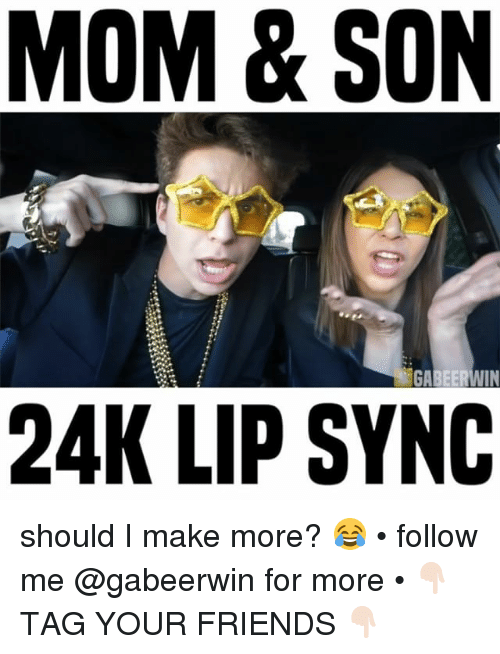 Mom Son: MOM & SON  GA  IN  24K LIP SYNC should I make more? 😂 • follow me @gabeerwin for more • 👇🏻 TAG YOUR FRIENDS 👇🏻