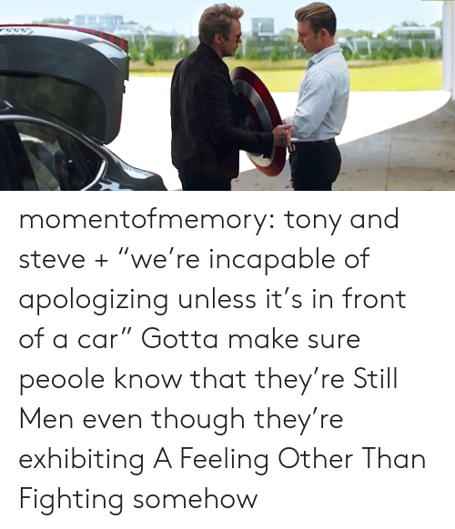 "Target, Tumblr, and Blog: momentofmemory: tony and steve + ""we're incapable of apologizing unless it's in front of a car""  Gotta make sure peoole know that they're Still Men even though they're exhibiting A Feeling Other Than Fighting somehow"