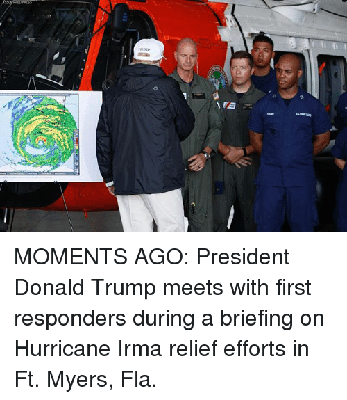Trumped: MOMENTS AGO: President Donald Trump meets with first responders during a briefing on Hurricane Irma relief efforts in Ft. Myers, Fla.
