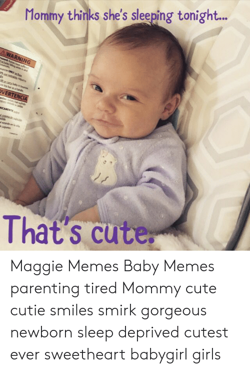 baby memes: Mommy thinks she's sleeping tonight...  AWARNING  Masard B bave su  u ng whend  bouncns  wouncer ONLY  itar cary baby in boun  etoy bar as ahande  OVERTENCIA  aidas bebs han sud  anes debido a caid  MICAMENTEob  ma  etando en is  guts  That's cute Maggie Memes Baby Memes parenting tired Mommy cute cutie smiles smirk gorgeous newborn sleep deprived cutest ever sweetheart babygirl girls