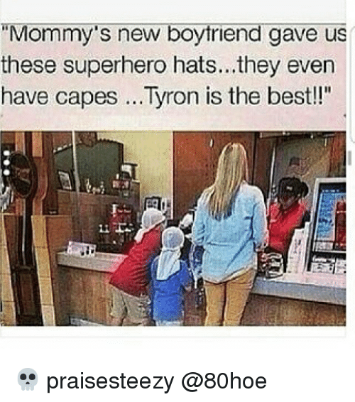 """Memes, Superhero, and Best: """"Mommy's new boyfriend gave us  these superhero hats...they even  have capes ...Tyron is the best!!"""" 💀 praisesteezy @80hoe"""