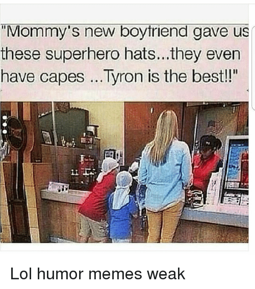 "Tyron: ""Mommy's new boytriend gave us  these superhero hats...they even  have capes Tyron is the best!"" Lol humor memes weak"