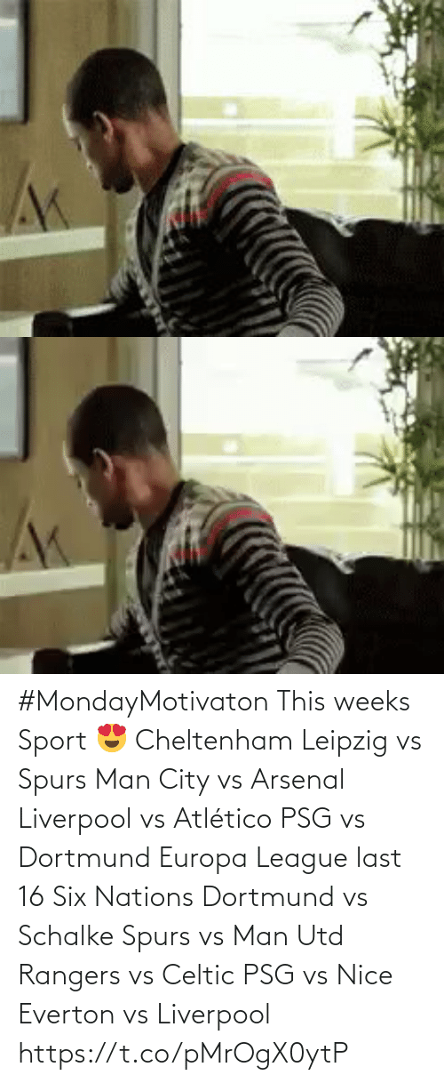 Spurs: #MondayMotivaton   This weeks Sport 😍  Cheltenham Leipzig vs Spurs Man City vs Arsenal Liverpool vs Atlético PSG vs Dortmund Europa League last 16 Six Nations Dortmund vs Schalke Spurs vs Man Utd Rangers vs Celtic PSG vs Nice Everton vs Liverpool https://t.co/pMrOgX0ytP
