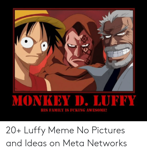 Luffy Meme: MONKEY D. LUFFY  HIS FAMILY IS FCKING AWESOME 20+ Luffy Meme No Pictures and Ideas on Meta Networks