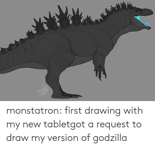 Request: monstatron:  first drawing with my new tabletgot a request to draw my version of godzilla