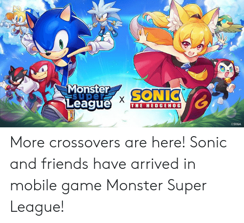 Hedgehog: Monster  Super  SONIC  League  X  THE HEDGEHOG  OSEGA More crossovers are here! Sonic and friends have arrived in mobile game Monster Super League!