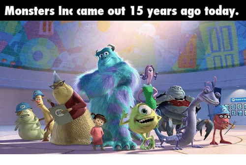 monster inc: Monsters Inc came out 15 years ago today.