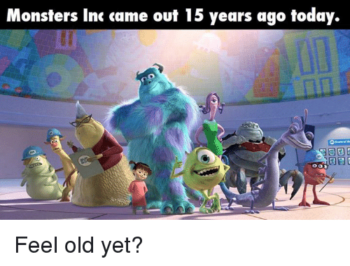 monster inc: Monsters Inc came out 15 years ago today. Feel old yet?
