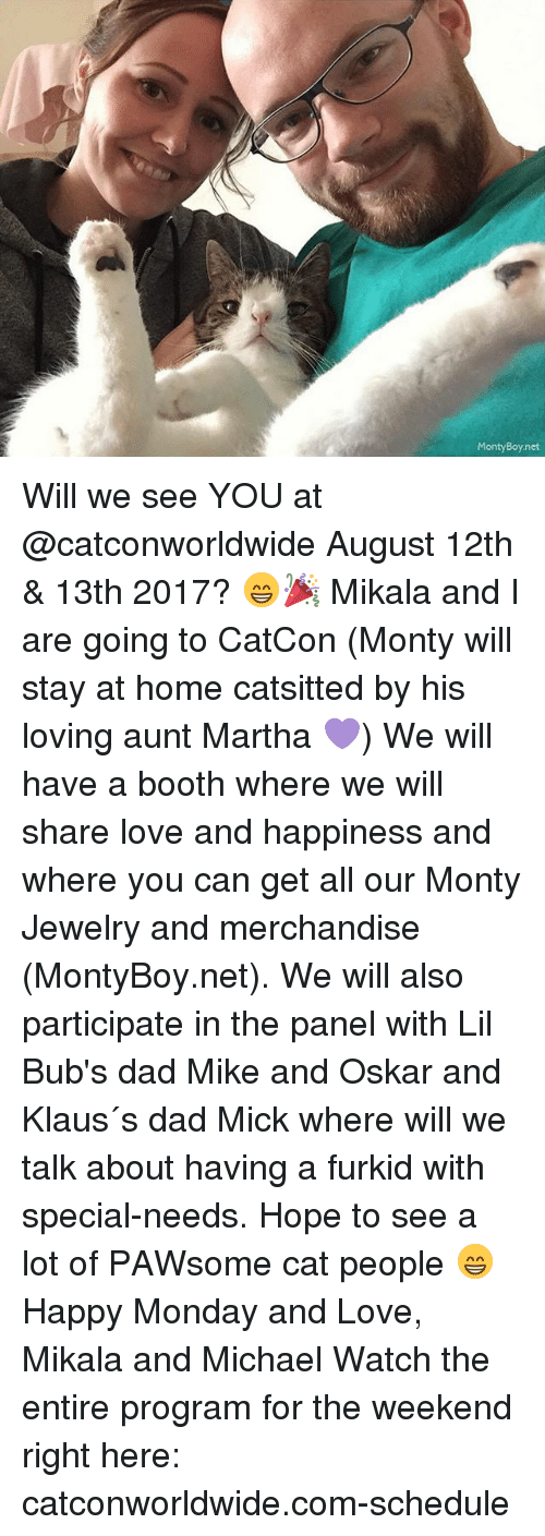 staying at home: MontyBoy.net Will we see YOU at @catconworldwide August 12th & 13th 2017? 😁🎉 Mikala and I are going to CatCon (Monty will stay at home catsitted by his loving aunt Martha 💜) We will have a booth where we will share love and happiness and where you can get all our Monty Jewelry and merchandise (MontyBoy.net). We will also participate in the panel with Lil Bub's dad Mike and Oskar and Klaus´s dad Mick where will we talk about having a furkid with special-needs. Hope to see a lot of PAWsome cat people 😁 Happy Monday and Love, Mikala and Michael Watch the entire program for the weekend right here: catconworldwide.com-schedule