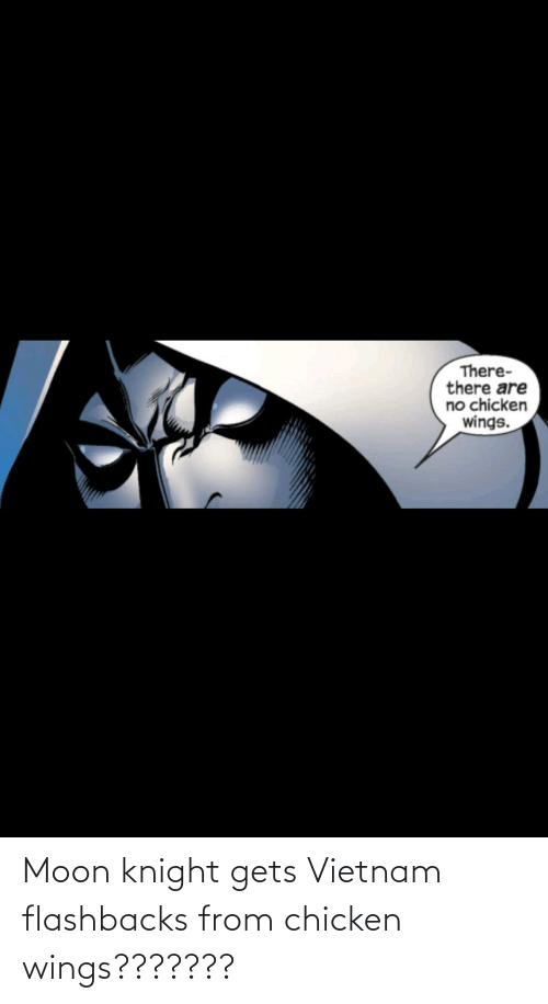 Vietnam: Moon knight gets Vietnam flashbacks from chicken wings???????