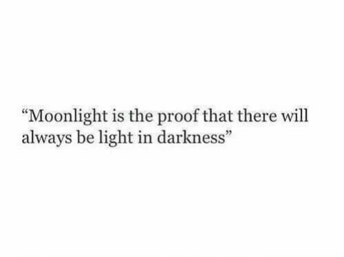 """Proof That: """"Moonlight is the proof that there will  always be light in darkness"""""""