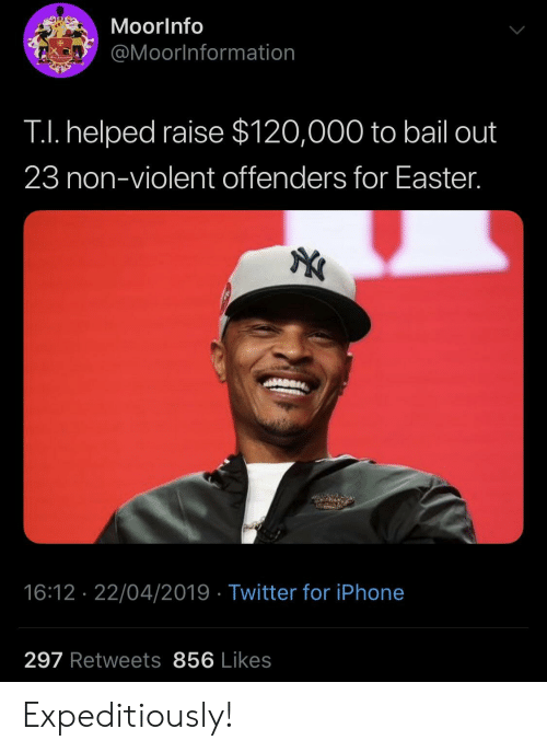 bail: MoorInfo  @Moorlnformation  TI. helped raise $120,000 to bail out  23 non-violent offenders for Easter.  16:12 22/04/2019 Twitter for iPhone  297 Retweets 856 Likes Expeditiously!