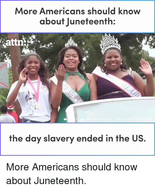 Memes, 🤖, and Slavery: More Americans should knovw  about Juneteenth:  the day slavery ended in the US More Americans should know about Juneteenth.