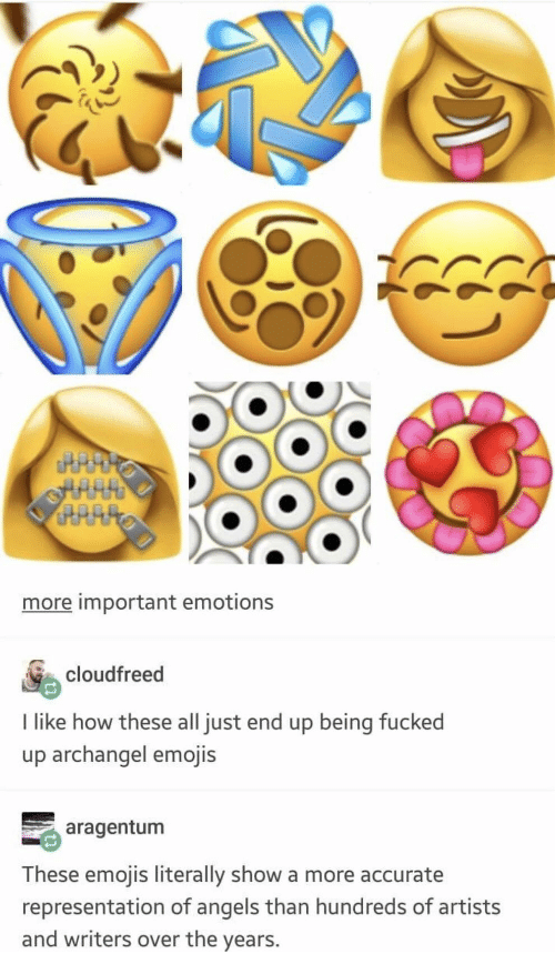 Angels, Emojis, and Accurate Representation: more important emotions  cloudfreed  I like how these all just end up being fucked  up archangel emojis  aragentum  These emojis literally show a more accurate  representation of angels than hundreds of artists  and writers over the years.