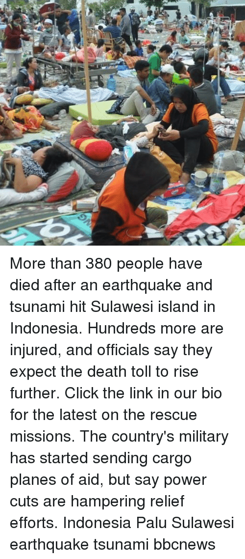 Indonesia: More than 380 people have died after an earthquake and tsunami hit Sulawesi island in Indonesia. Hundreds more are injured, and officials say they expect the death toll to rise further. Click the link in our bio for the latest on the rescue missions. The country's military has started sending cargo planes of aid, but say power cuts are hampering relief efforts. Indonesia Palu Sulawesi earthquake tsunami bbcnews