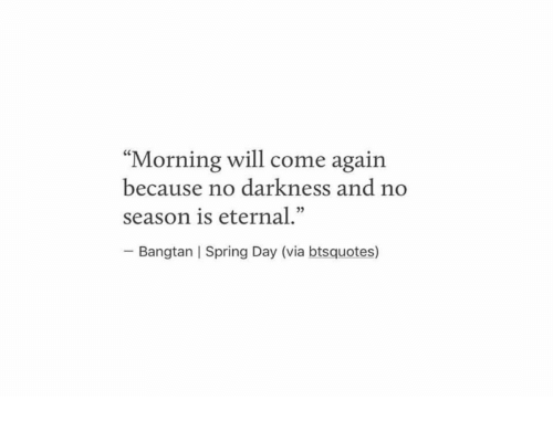 """Spring, Darkness, and Via: """"Morning will come again  because no darkness and no  season is eternal.""""  Bangtan 