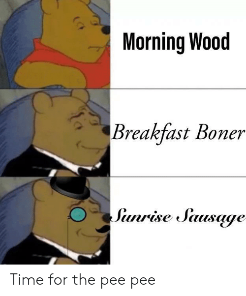 boner: Morning Wood  Breakfast Boner  Sunrise Sausage Time for the pee pee