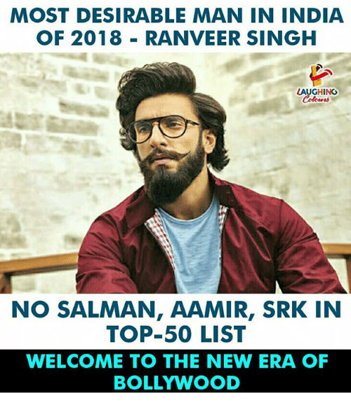 salman: MOST DESIRABLE MAN IN INDIA  OF 2018 RANVEER SINGH  LAUGHINO  Colowrs  NO SALMAN, AAMIR, SRK IN  TOP-50 LIST  WELCOME TO THE NEW ERA OF  BOLLYWOOD