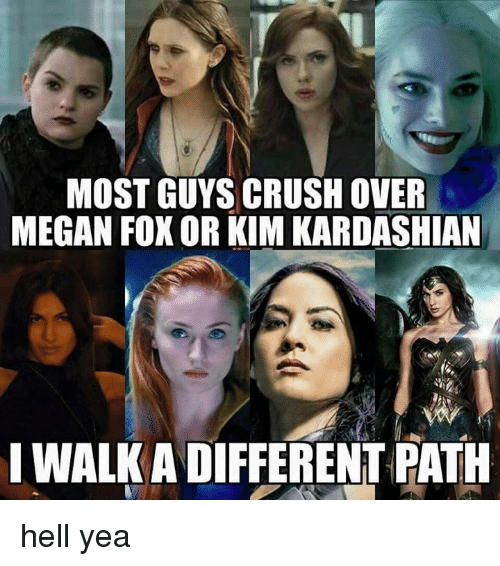 kim kardashians: MOST GUYS CRUSH OVER  MEGAN FOX OR KIM KARDASHIAN  I WALK A DIFFERENT PATH hell yea