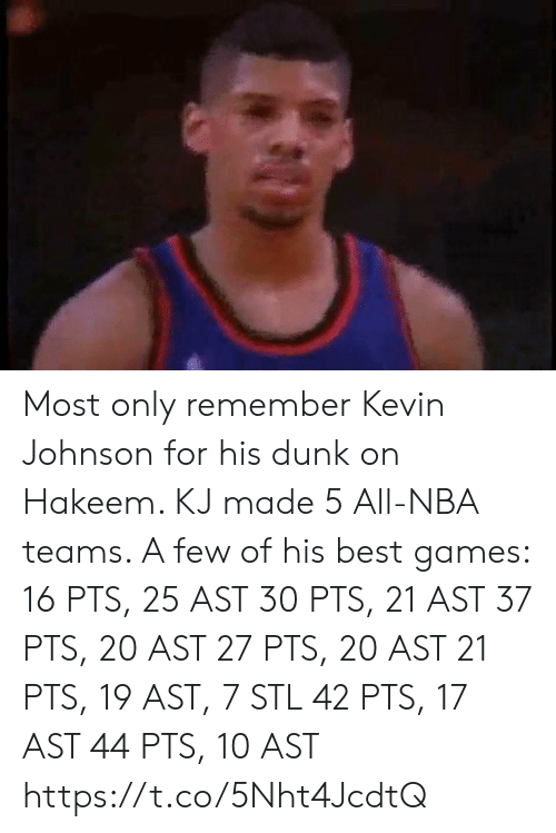 Dunk, Memes, and Nba: Most only remember Kevin Johnson for his dunk on Hakeem. KJ made 5 All-NBA teams.   A few of his best games:  16 PTS, 25 AST 30 PTS, 21 AST 37 PTS, 20 AST 27 PTS, 20 AST 21 PTS, 19 AST, 7 STL 42 PTS, 17 AST   44 PTS, 10 AST   https://t.co/5Nht4JcdtQ