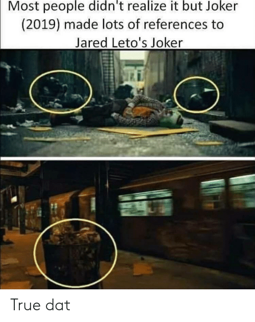 dat: Most people didn't realize it but Joker  (2019) made lots of references to  Jared Leto's Joker True dat