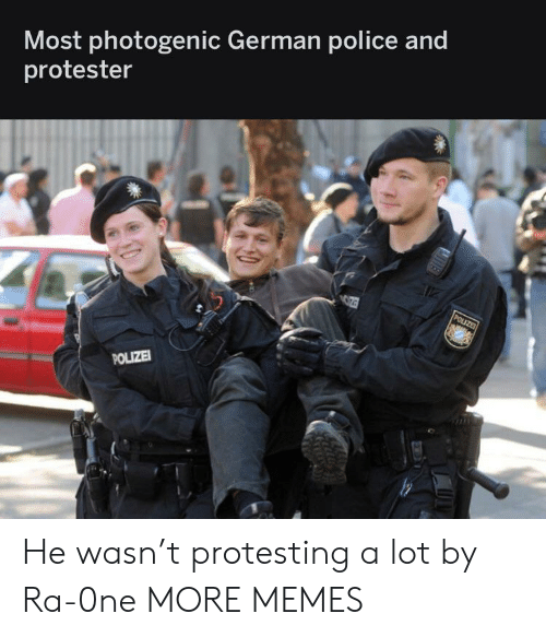 Dank, Memes, and Police: Most photogenic German police and  protester  POLIZE  POLIZE He wasn't protesting a lot by Ra-0ne MORE MEMES