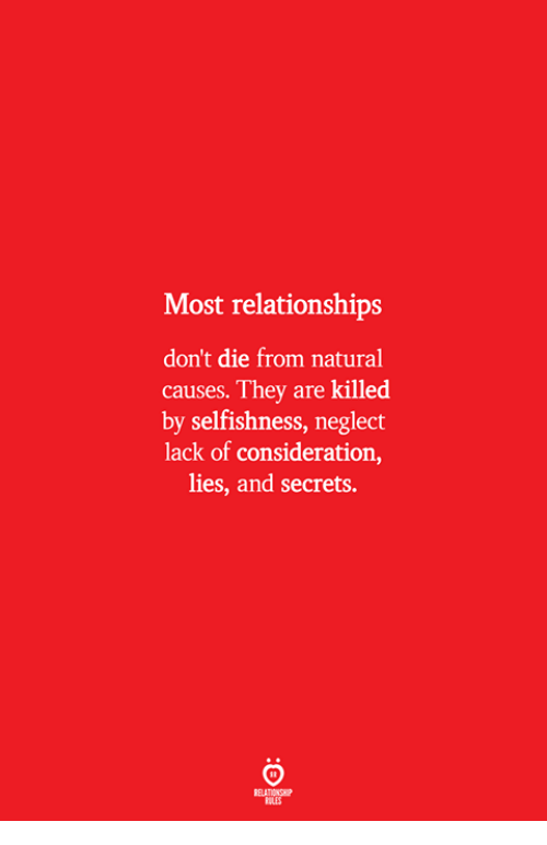 Selfishness: Most relationships  don't die from natural  causes. They are killed  by selfishness, neglect  lack of consideration,  lies, and secrets.  ELATIONSW  ILES