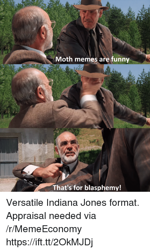 Funny, Memes, and Indiana: Moth memes are funny  That's for blasphemy! Versatile Indiana Jones format. Appraisal needed via /r/MemeEconomy https://ift.tt/2OkMJDj
