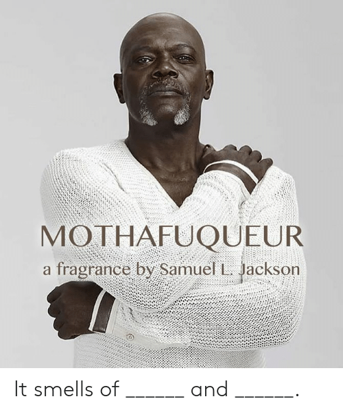 samuel jackson: MOTHAFUQUEUR  a fragrance by Samuel Jackson It smells of ______ and ______.